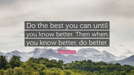 Maya-Angelou-Quote-Do-the-best-you-can-until-you-know-better-Then